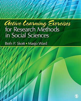 Active Learning Exercises for Research Methods in Social Sciences By Skott, Beth Pamela/ Ward, Masjo